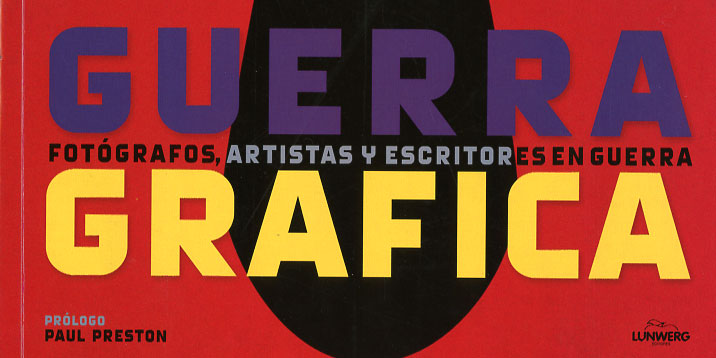 Guerra Gráfica, fotografía, cartel e ilustración en el reporterismo y la propaganda de la Guerra Civil española