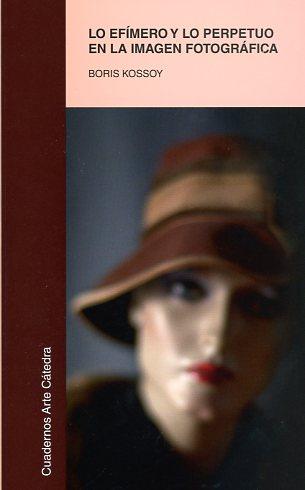 Libros de fotografía: Boris Kossoy- Lo efímero y lo perpetuo en fotografía