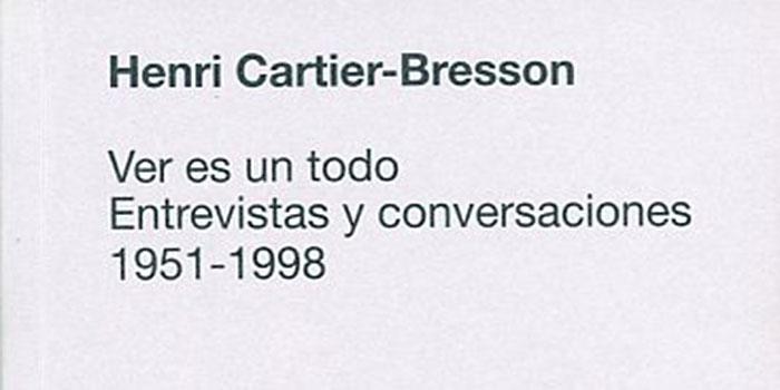 Ver es un todo, entrevistas y conversaciones con Cartier-Bresson