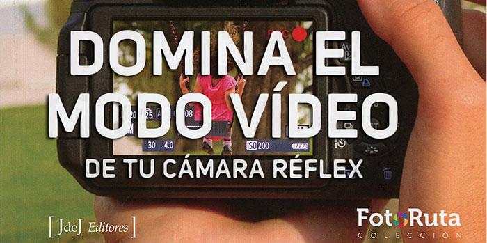 Domina el modo vídeo, un libro para empezar a rodar con nuestra cámara réflex