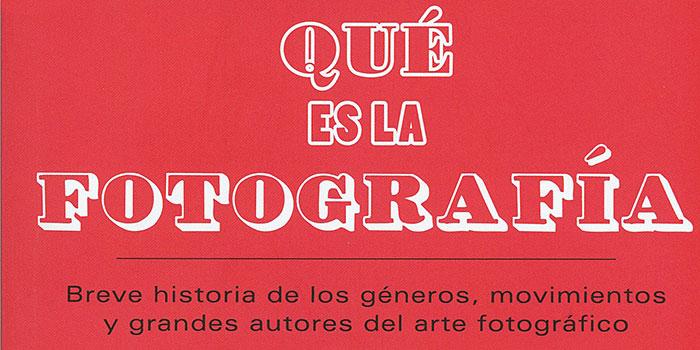 Qué es la Fotografía, un manual que reseña más 200 nombres de la historia de la fotografía