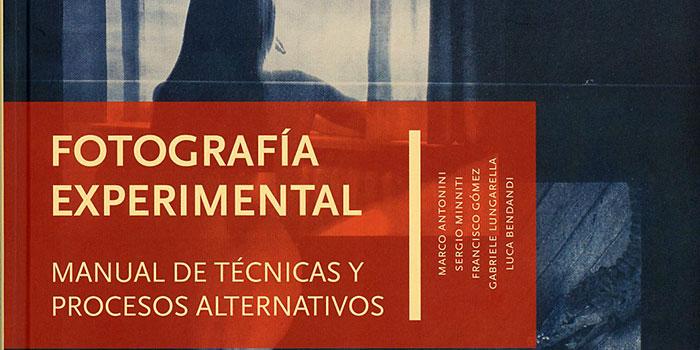 Fotografía experimental, manual de técnicas y procesos alternativos