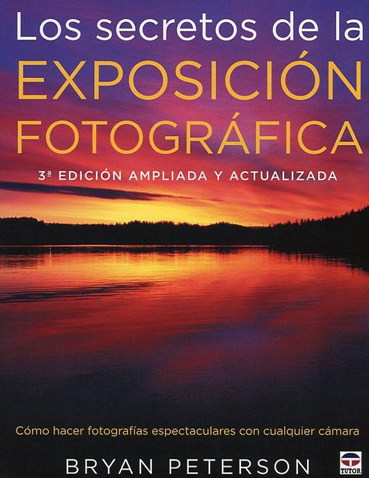 Secretos de la exposición fotográfica, un verdadero compendio sobre técnica y creatividad