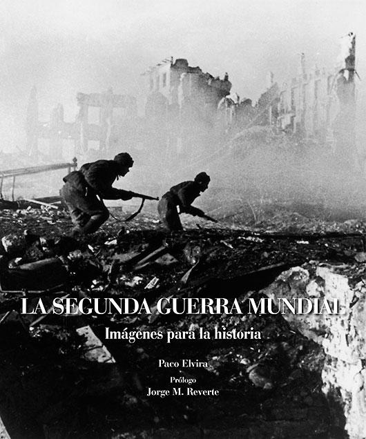 La Segunda Guerra Mundial. Imágenes para la Historia