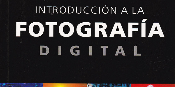 Introducción a la fotografía digital, un libro conciso que aborda la toma y el procesado fotográfico