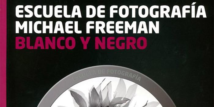 Nuevo libro de Michael Freeman para aprender a procesar fotografías en blanco y negro